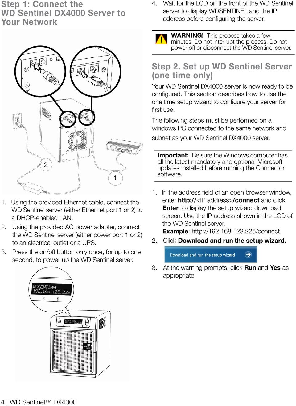 Set up WD Sentinel Server (one time only) Your WD Sentinel DX4000 server is now ready to be configured.