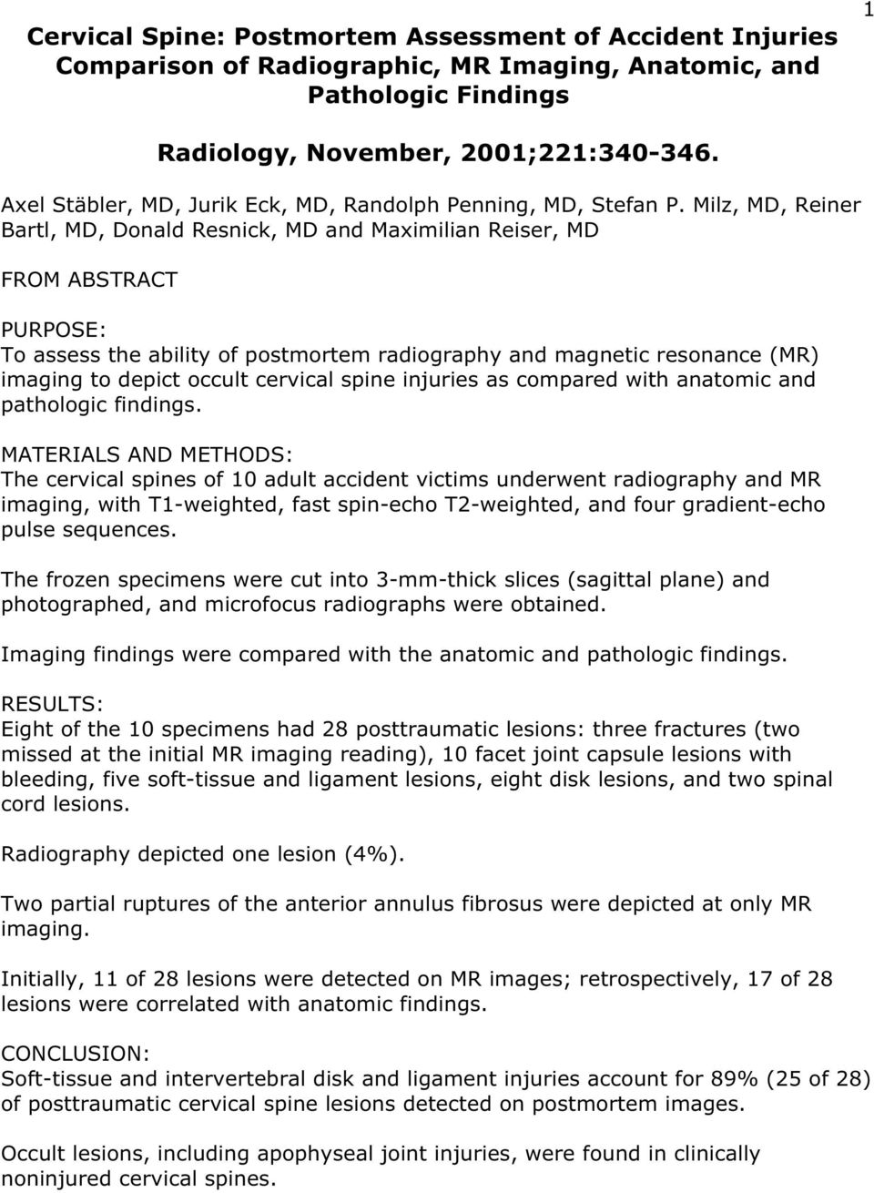 Milz, MD, Reiner Bartl, MD, Donald Resnick, MD and Maximilian Reiser, MD FROM ABSTRACT PURPOSE: To assess the ability of postmortem radiography and magnetic resonance (MR) imaging to depict occult