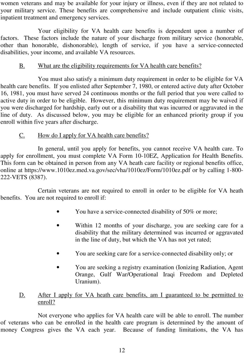 These factors include the nature of your discharge from military service (honorable, other than honorable, dishonorable), length of service, if you have a service-connected disabilities, your income,