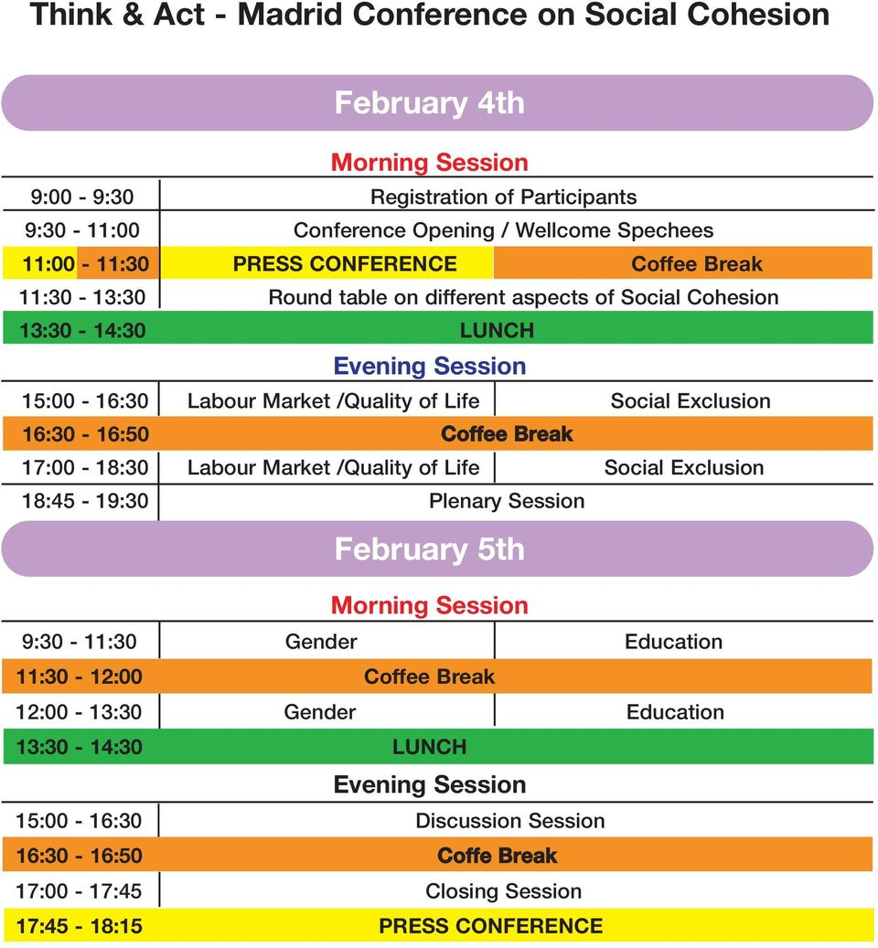 Exclusion 16:30-16:50 Coffee Break 17:00-18:30 Labour Market /Quality of Life Social Exclusion 18:45-19:30 Plenary Session February 5th Morning Session 9:30-11:30 Gender Education