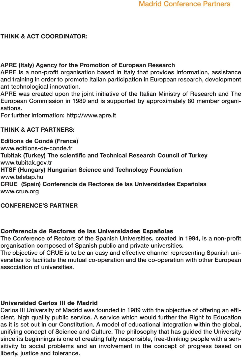 APRE was created upon the joint initiative of the Italian Ministry of Research and The European Commission in 1989 and is supported by approximately 80 member organisations.