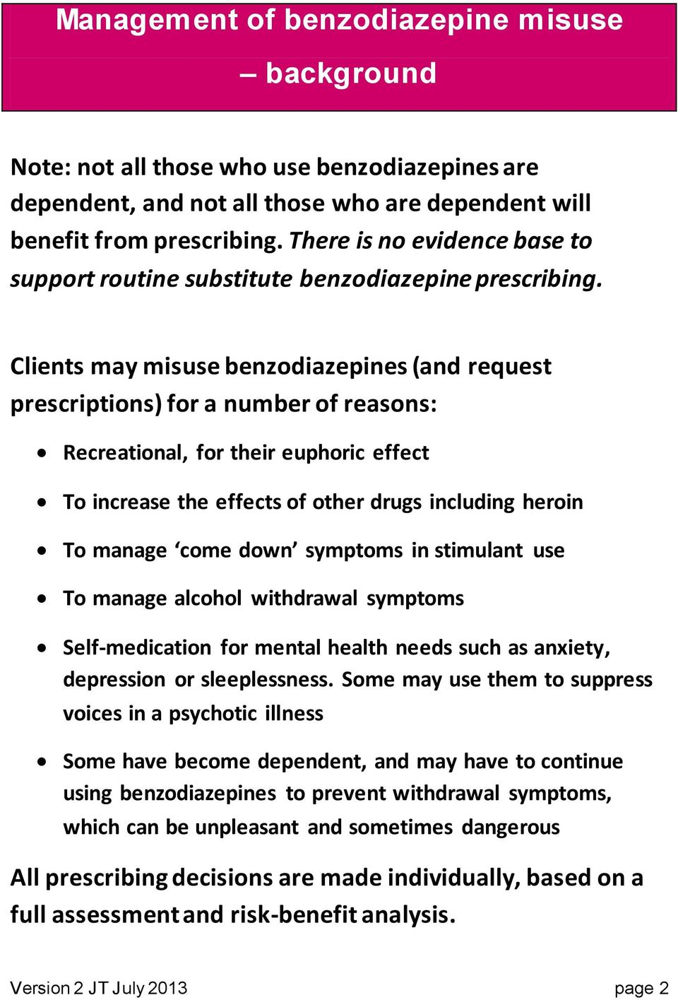 Clients may misuse benzodiazepines (and request prescriptions) for a number of reans: Recreational, for their euphoric effect To increase the effects of other drugs including heroin To manage come