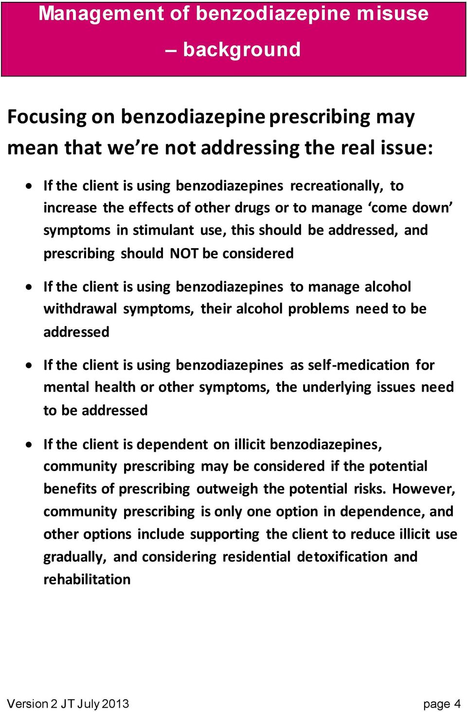 alcohol problems need to be addressed If the client is using benzodiazepines as self-medication for mental health or other symptoms, the underlying issues need to be addressed If the client is