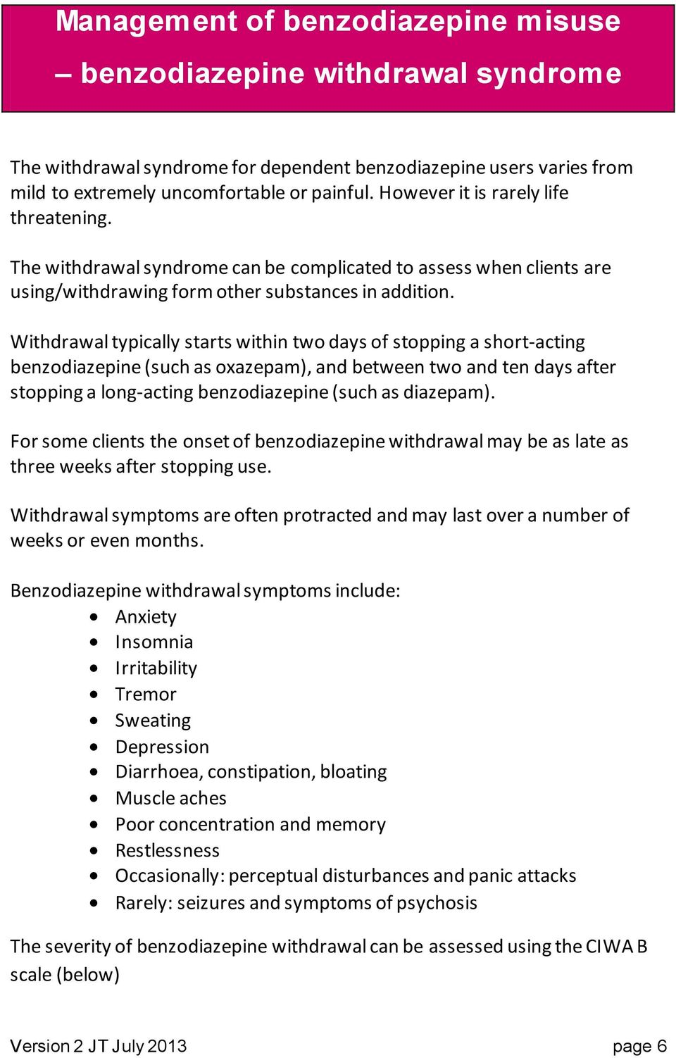 Withdrawal typically starts within two days of stopping a short-acting benzodiazepine (such as oxazepam), and between two and ten days after stopping a long-acting benzodiazepine (such as diazepam).