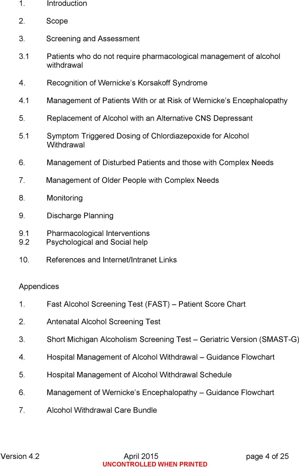 1 Symptom Triggered Dosing of Chlordiazepoxide for Alcohol Withdrawal 6. Management of Disturbed Patients and those with Complex Needs 7. Management of Older People with Complex Needs 8. Monitoring 9.