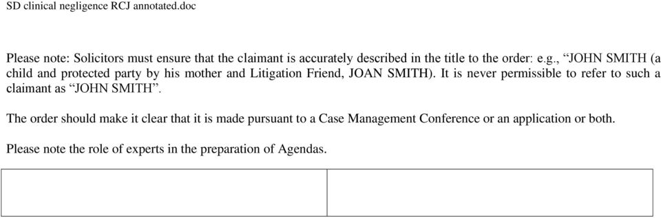 It is never permissible to refer to such a claimant as JOHN SMITH.