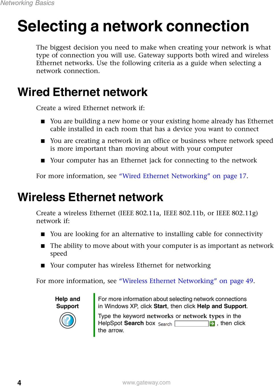 Wired Ethernet network Create a wired Ethernet network if: You are building a new home or your existing home already has Ethernet cable installed in each room that has a device you want to connect