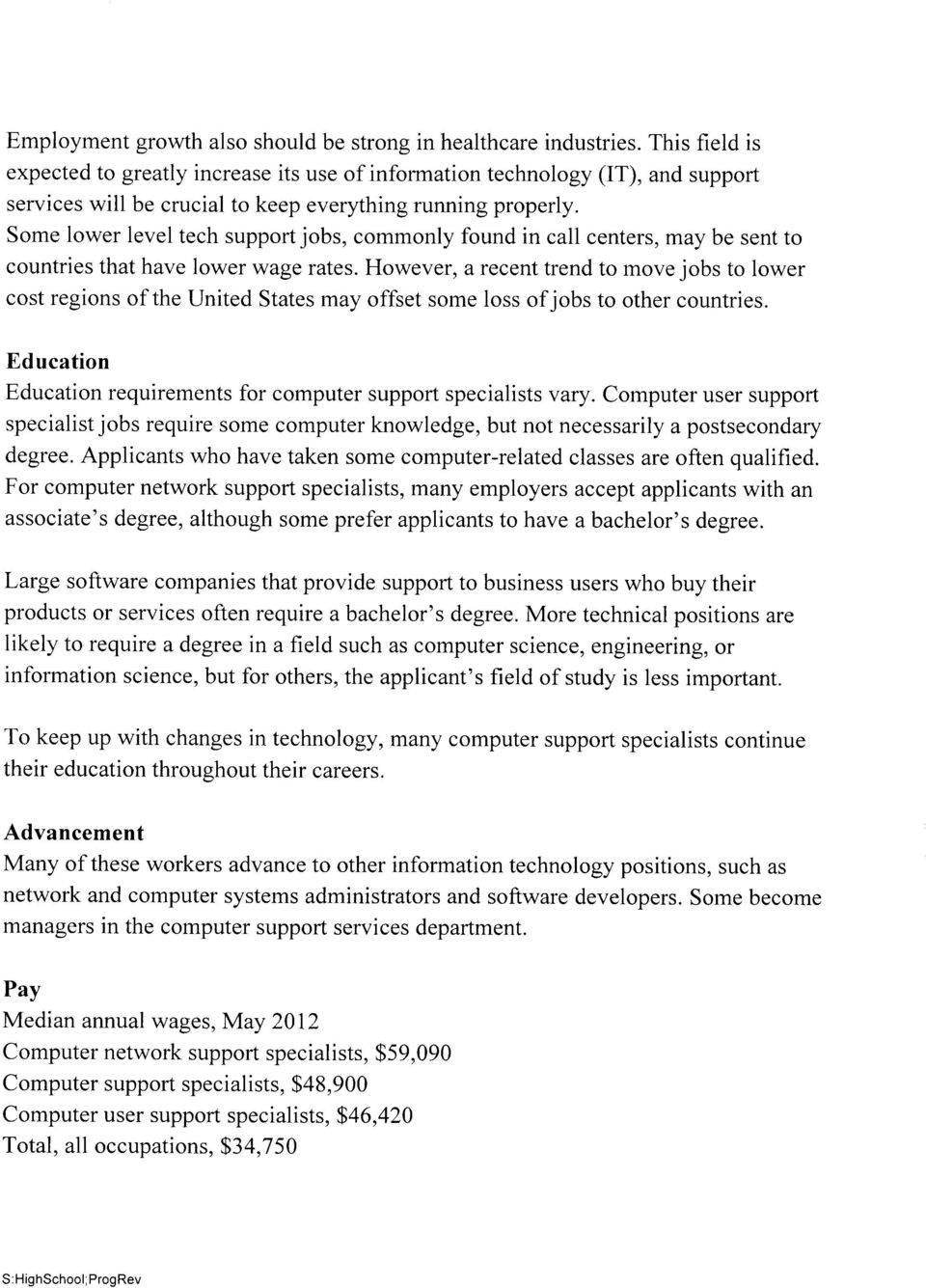 Some lower level tech support jobs, commonly found in call centers, may be sent to countries that have lower wage rates.