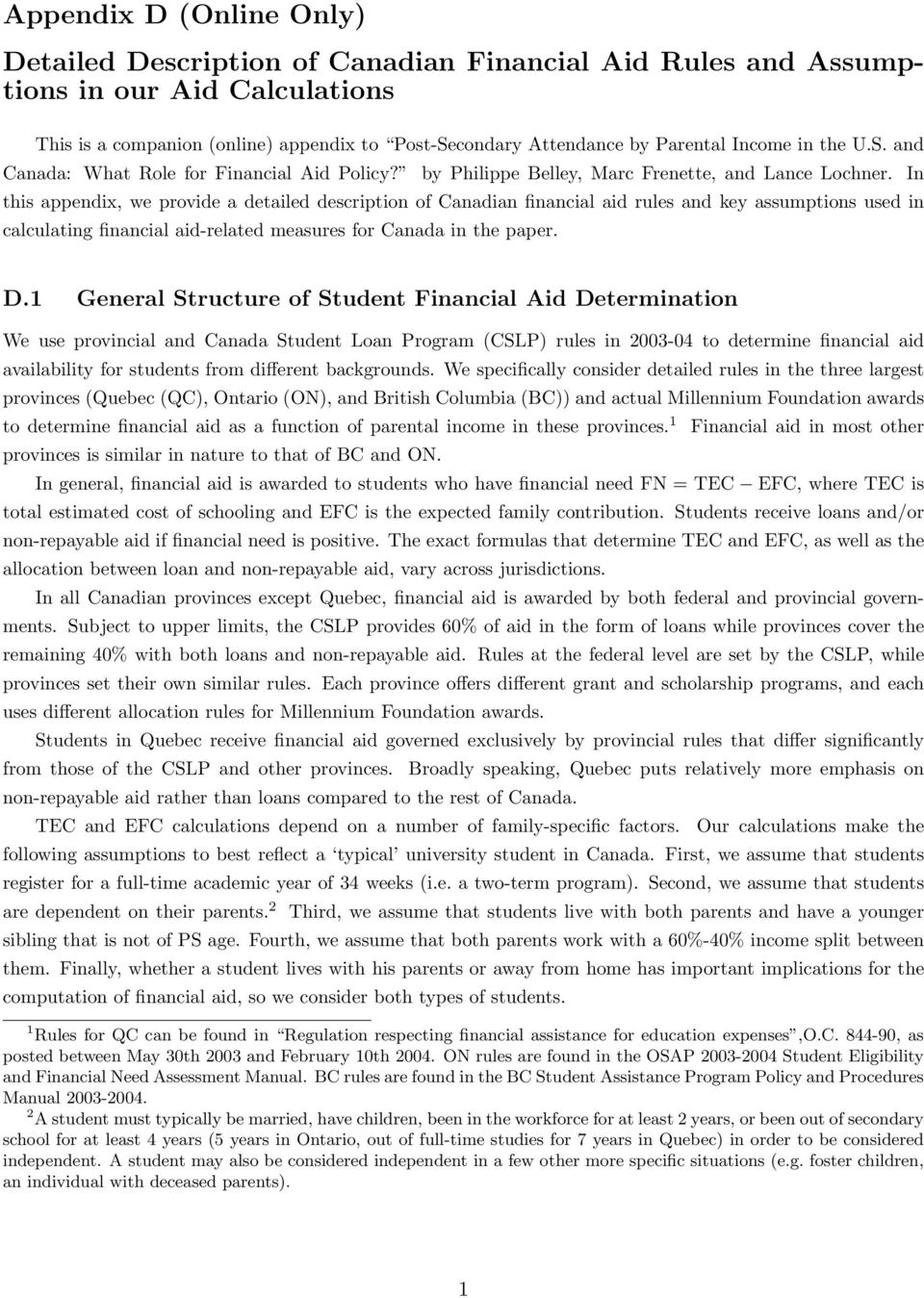 In this appendix, we provide a detailed description of Canadian financial aid rules and key assumptions used in calculating financial aid-related measures for Canada in the paper. D.