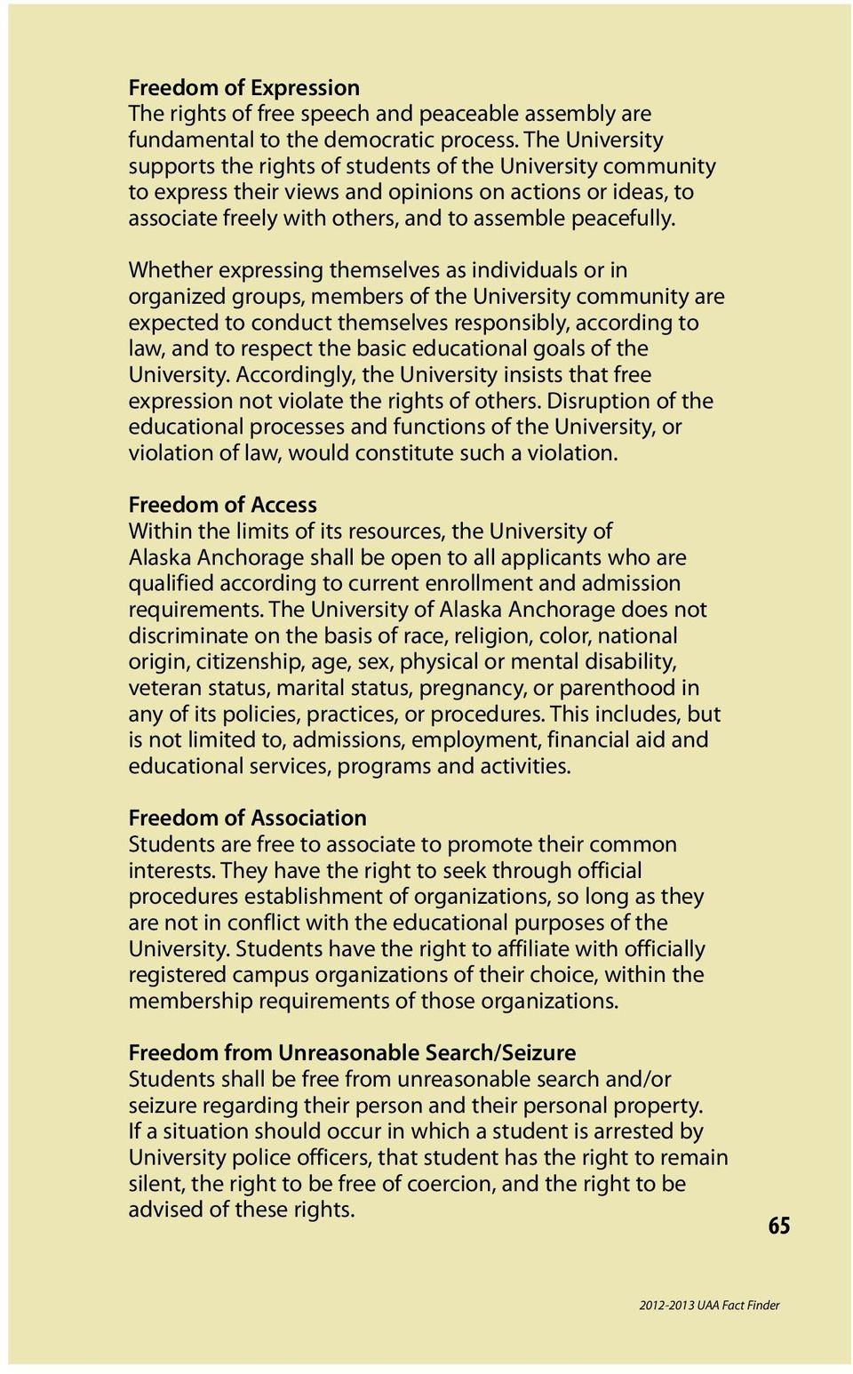 Whether expressing themselves as individuals or in organized groups, members of the University community are expected to conduct themselves responsibly, according to law, and to respect the basic