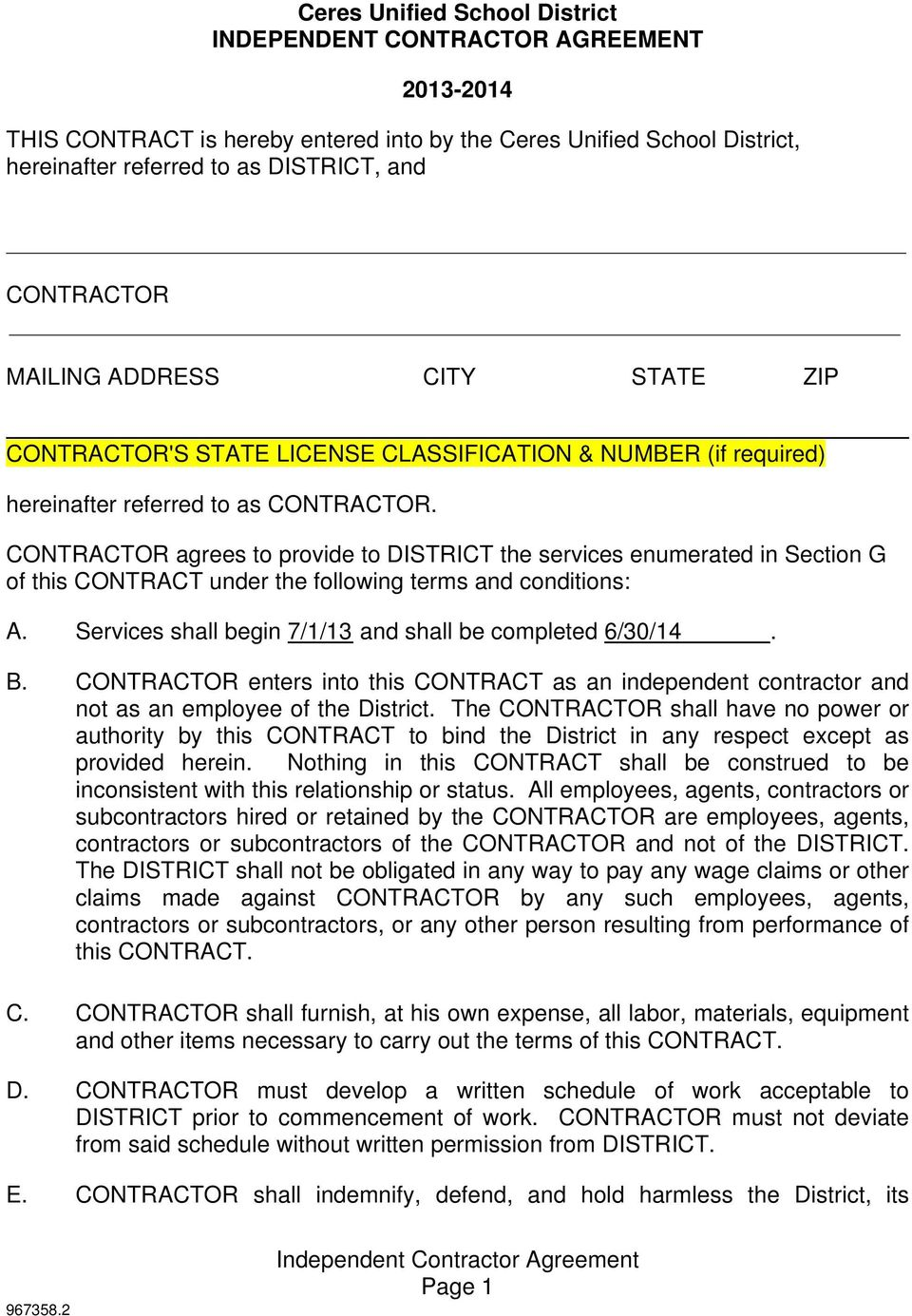 CONTRACTOR agrees to provide to DISTRICT the services enumerated in Section G of this CONTRACT under the following terms and conditions: A. Services shall begin 7/1/13 and shall be completed 6/30/14.
