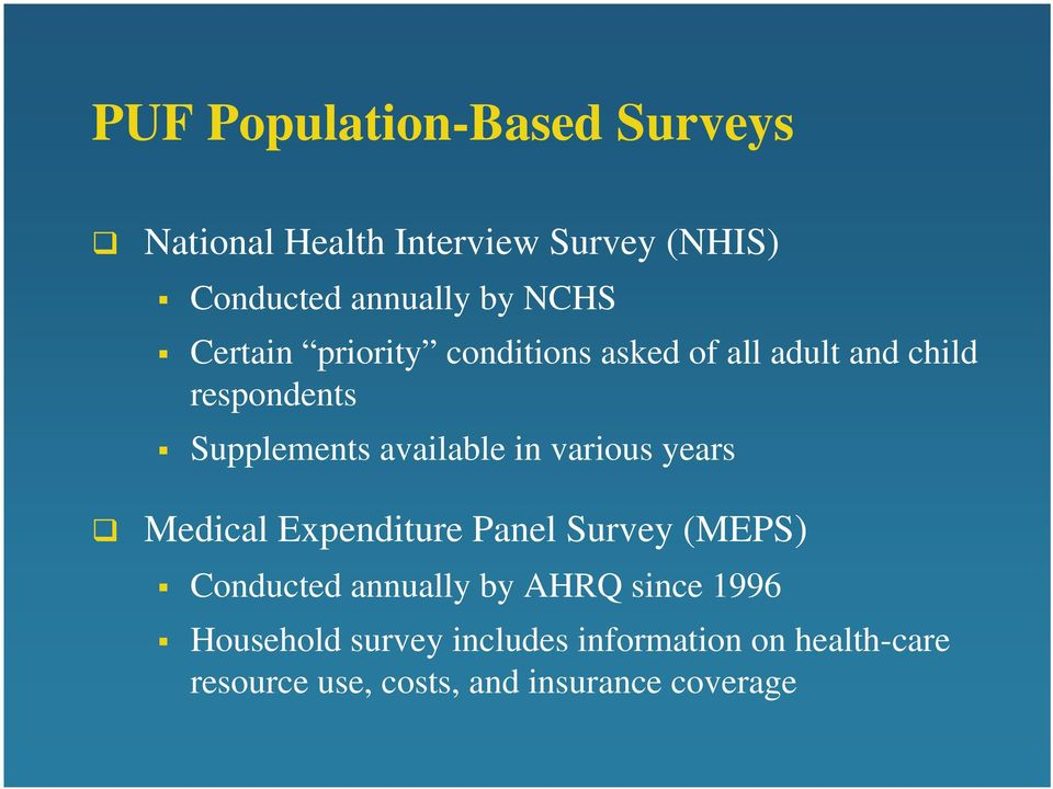 available in various years Medical Expenditure Panel Survey (MEPS) Conducted annually by AHRQ