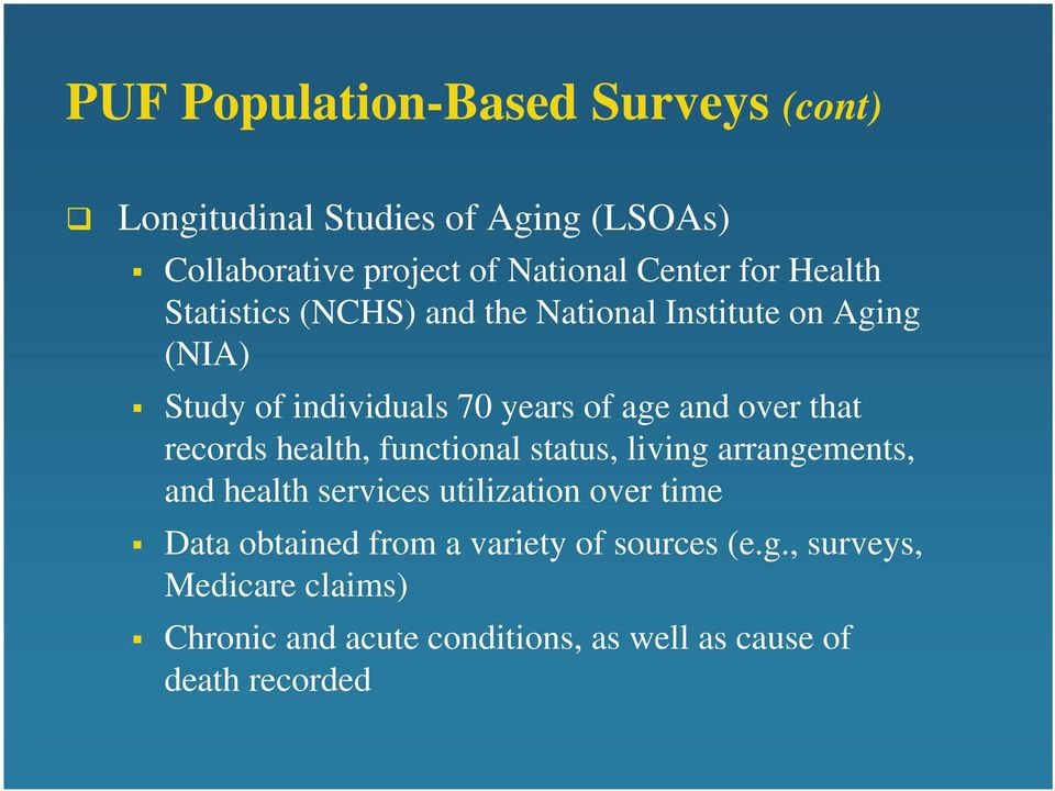 that records health, functional status, living arrangements, and health services utilization over time Data obtained