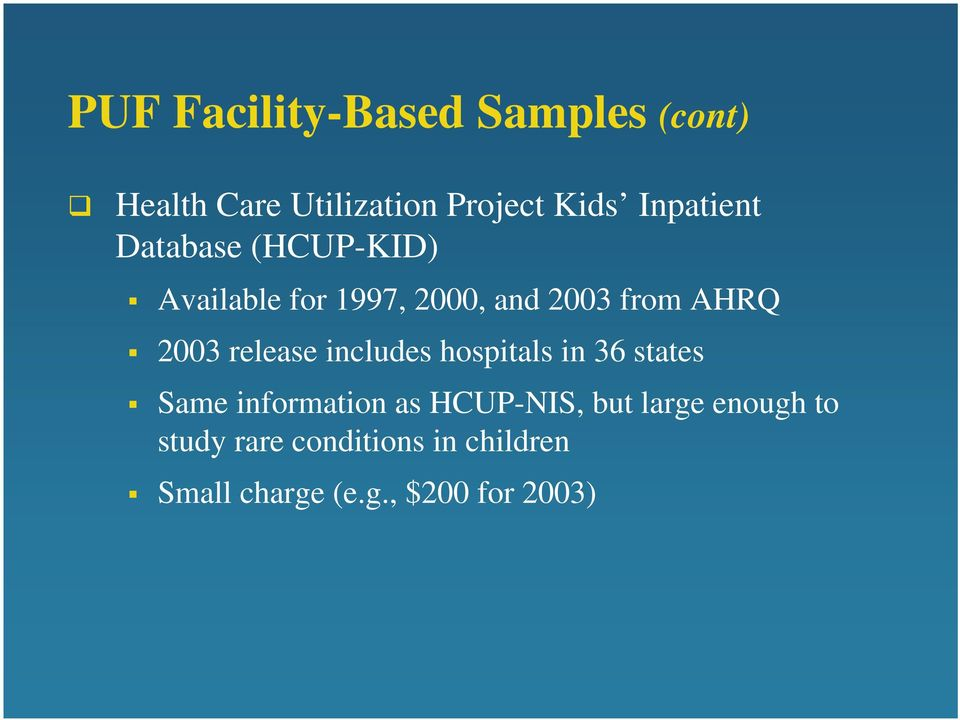 2003 release includes hospitals in 36 states Same information as HCUP-NIS,