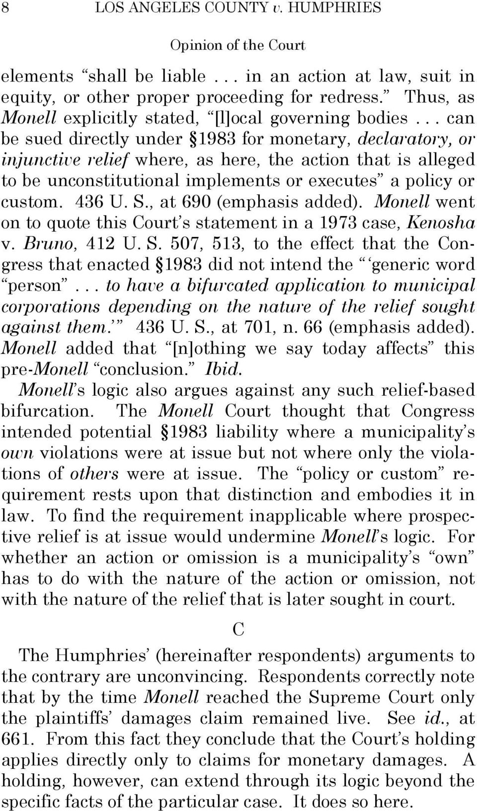 S., at 690 (emphasis added). Monell went on to quote this Court s statement in a 1973 case, Kenosha v. Bruno, 412 U. S.