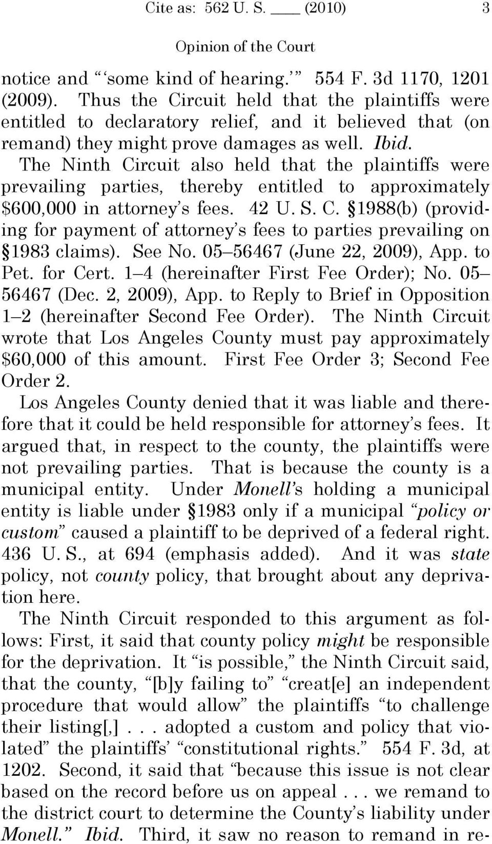 The Ninth Circuit also held that the plaintiffs were prevailing parties, thereby entitled to approximately $600,000 in attorney s fees. 42 U. S. C. 1988(b) (providing for payment of attorney s fees to parties prevailing on 1983 claims).