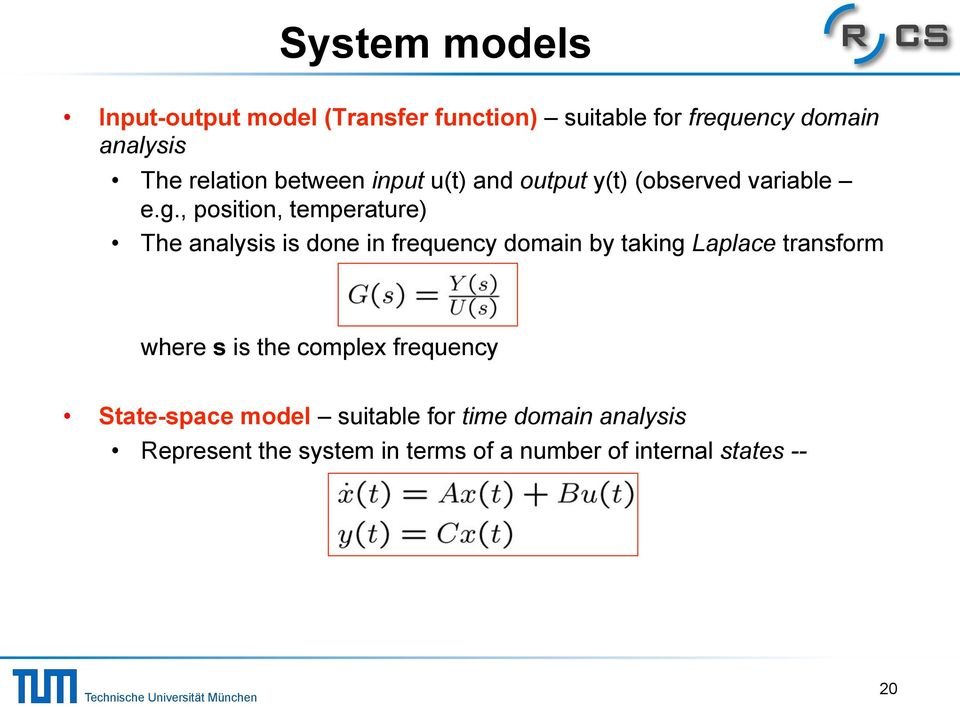 The analysis is done in frequency domain by taking Laplace transform where s is the complex frequency!