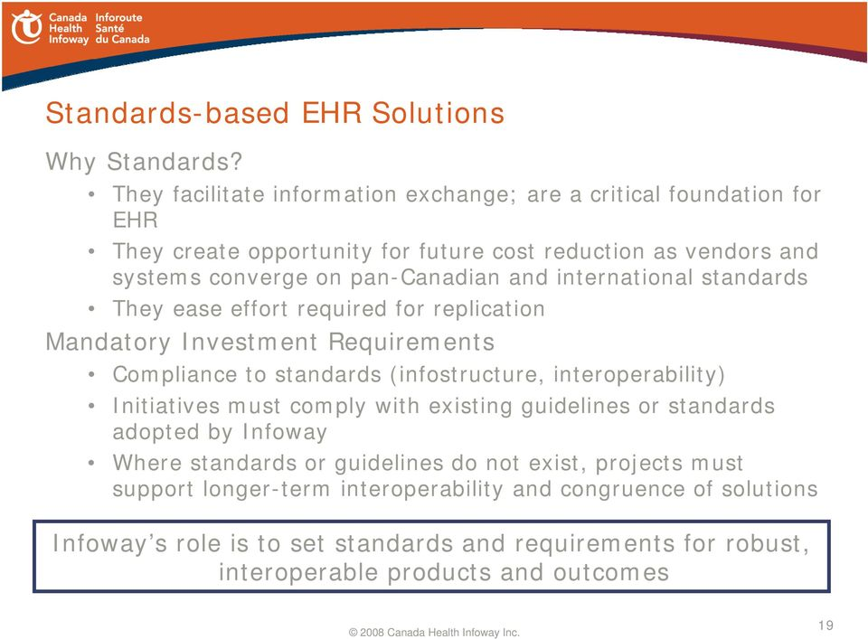 and international standards They ease effort required for replication Mandatory Investment Requirements Compliance to standards (infostructure, interoperability)