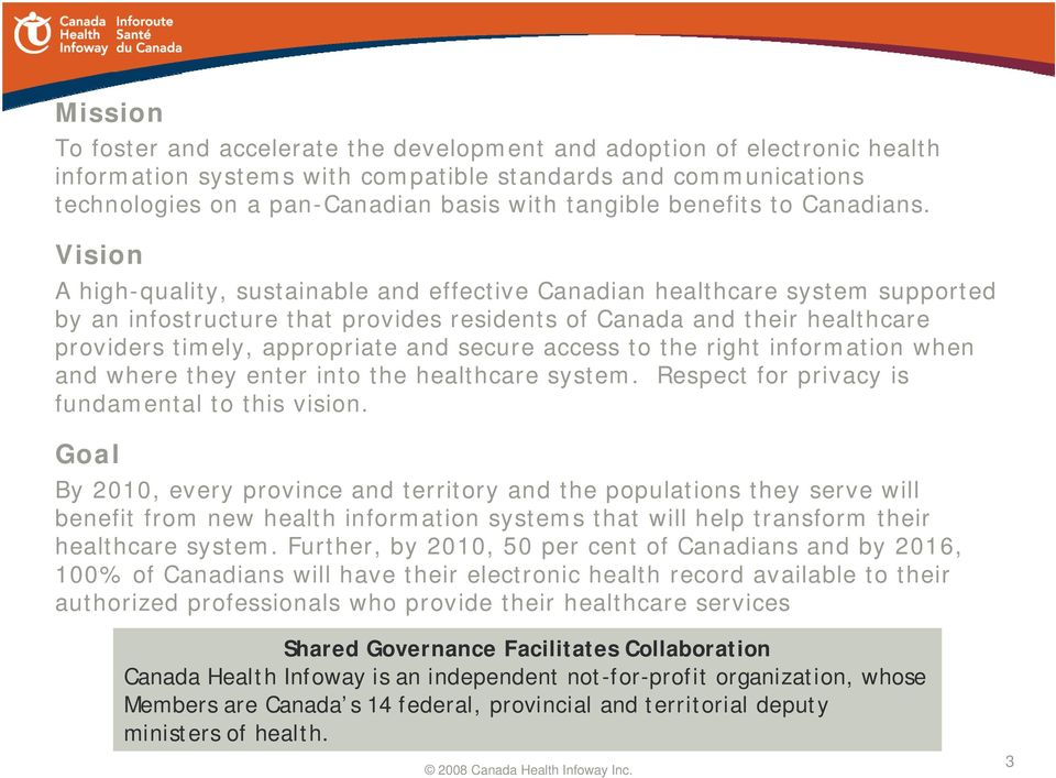 Vision A high-quality, sustainable and effective Canadian healthcare system supported by an infostructure that provides residents of Canada and their healthcare providers timely, appropriate and