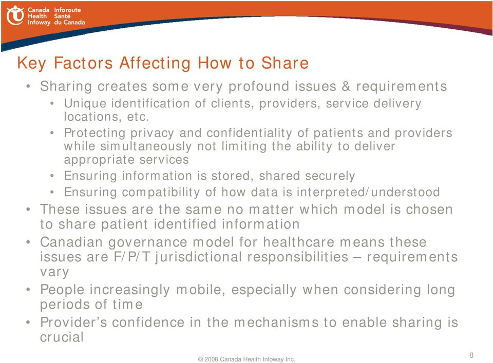 Ensuring compatibility of how data is interpreted/understood These issues are the same no matter which model is chosen to share patient identified information Canadian governance model for