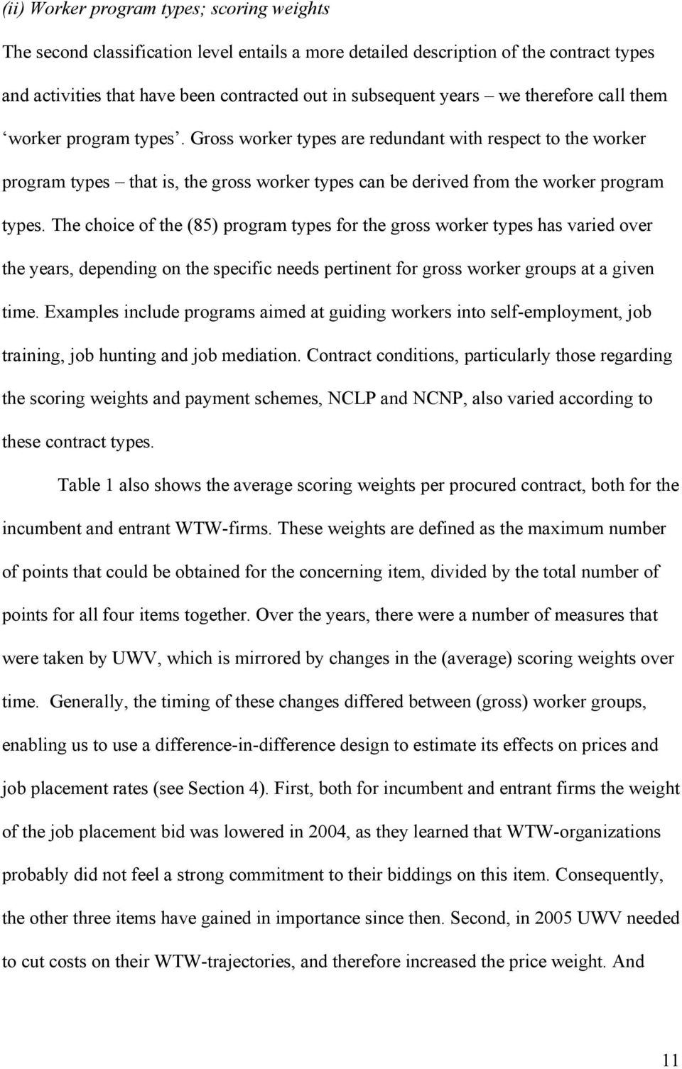 The choice of the (85) program types for the gross worker types has varied over the years, depending on the specific needs pertinent for gross worker groups at a given time.