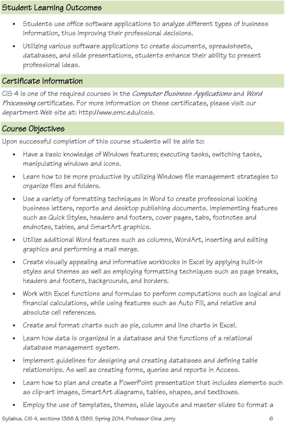 Certificate Information CIS 4 is one of the required courses in the Computer Business Applications and Word Processing certificates.