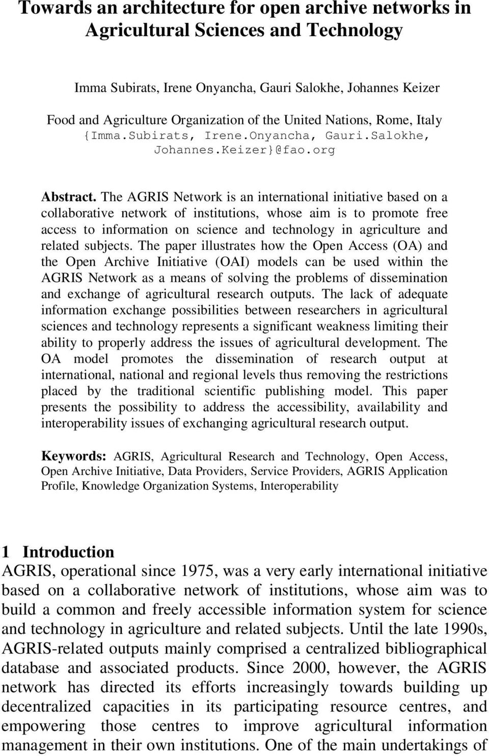 The AGRIS Network is an international initiative based on a collaborative network of institutions, whose aim is to promote free access to information on science and technology in agriculture and