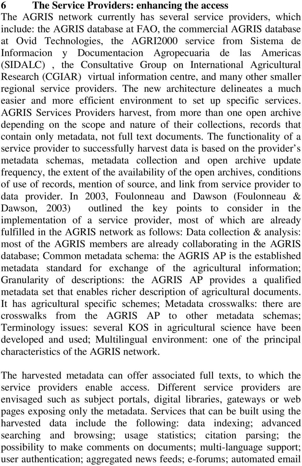 centre, and many other smaller regional service providers. The new architecture delineates a much easier and more efficient environment to set up specific services.