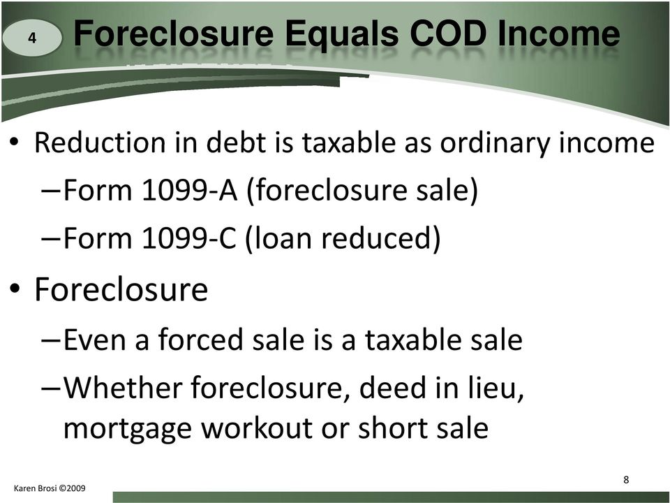 (loan reduced) Foreclosure Even a forced sale is a taxable sale