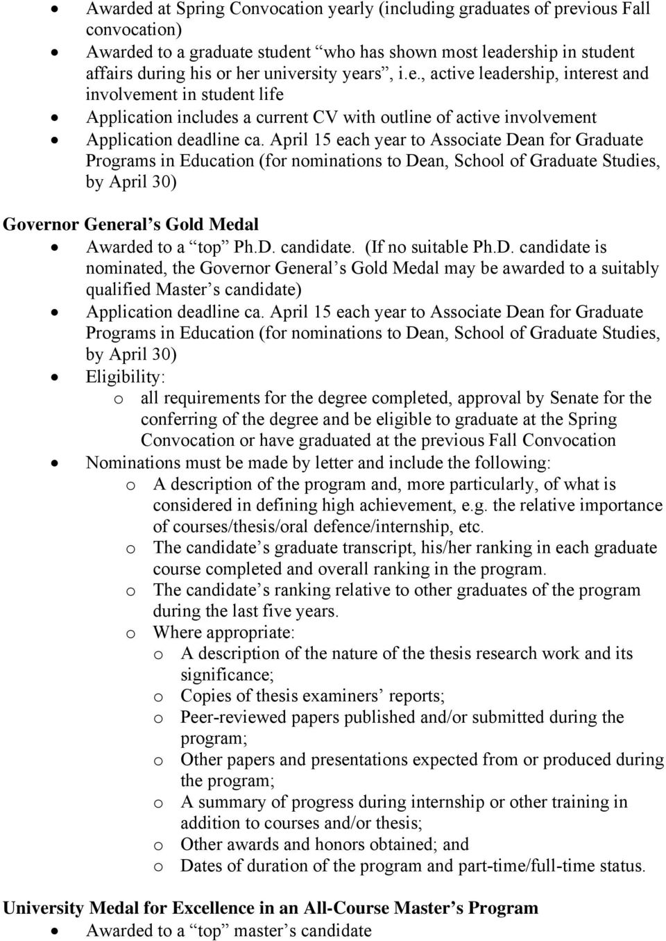 April 15 each year to Associate Dean for Graduate by April 30) Governor General s Gold Medal Awarded to a top Ph.D. candidate. (If no suitable Ph.D. candidate is nominated, the Governor General s Gold Medal may be awarded to a suitably qualified Master s candidate) Application deadline ca.