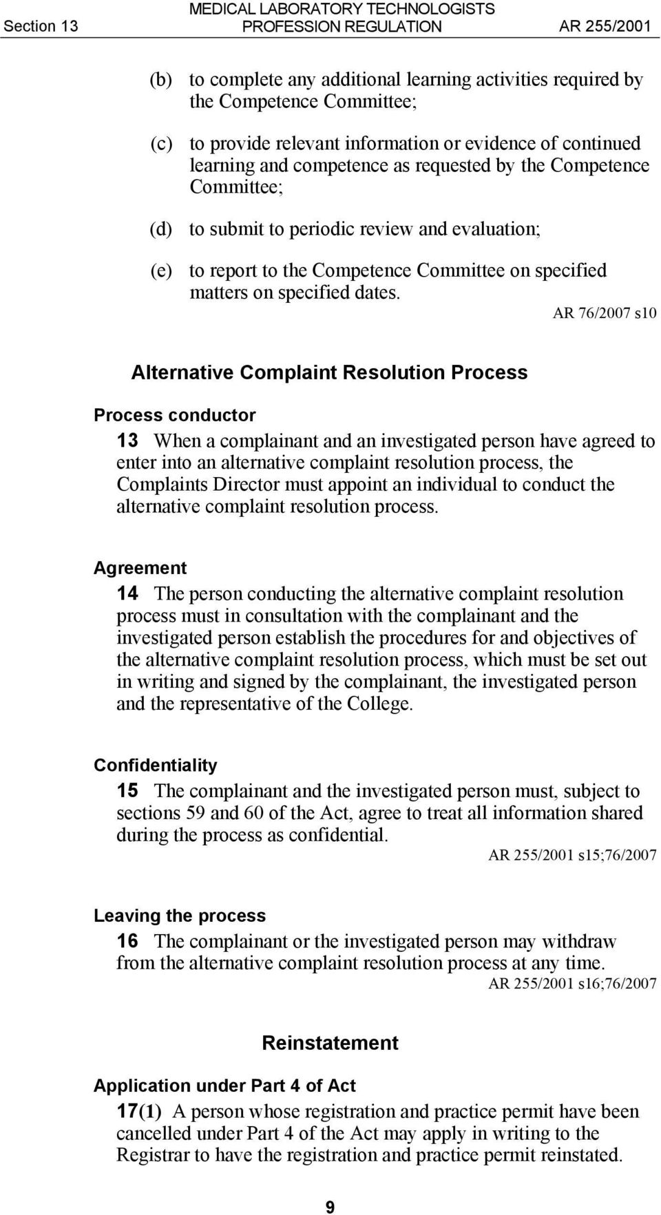 AR 76/2007 s10 Alternative Complaint Resolution Process Process conductor 13 When a complainant and an investigated person have agreed to enter into an alternative complaint resolution process, the
