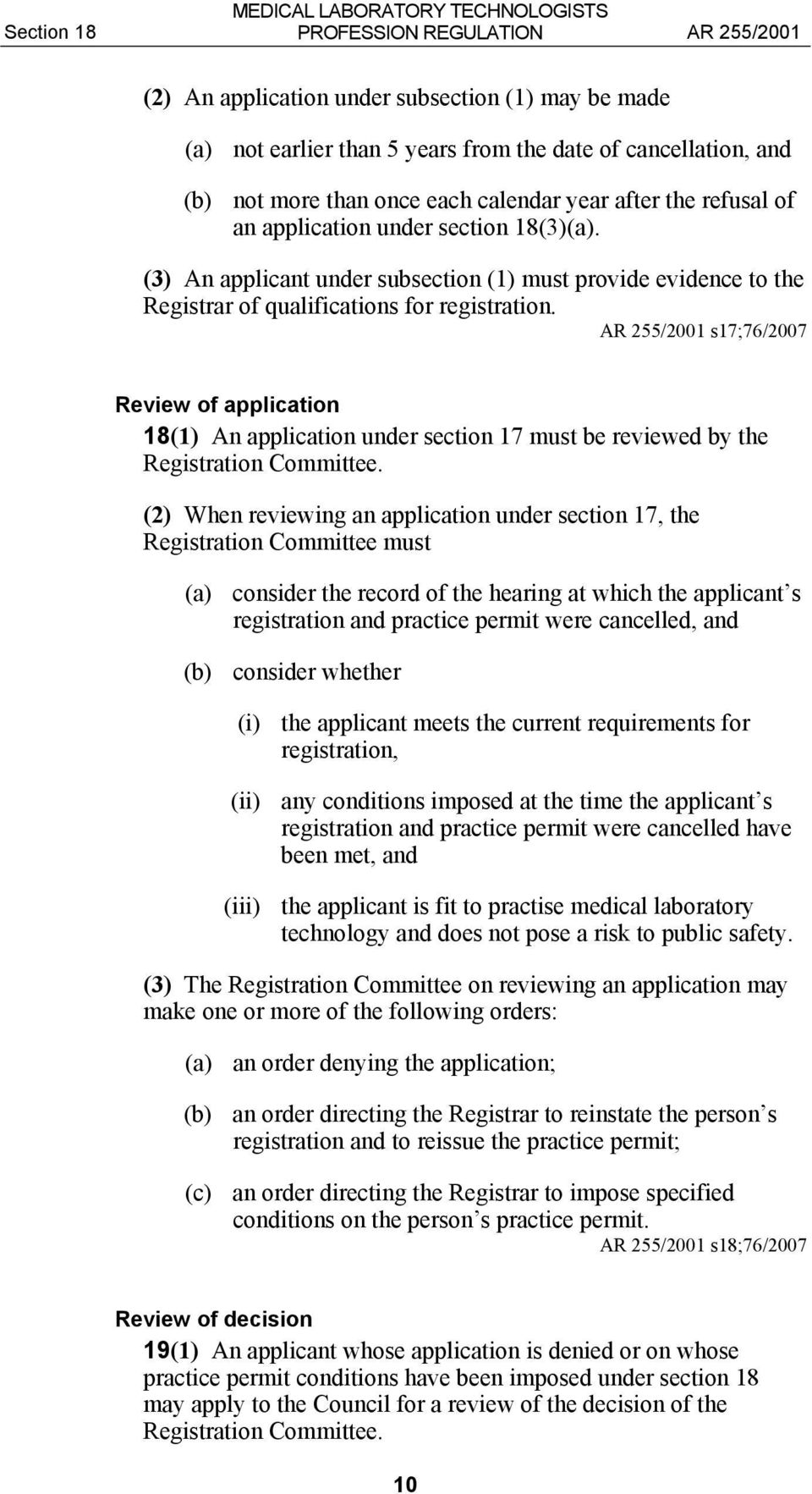 s17;76/2007 Review of application 18(1) An application under section 17 must be reviewed by the Registration Committee.
