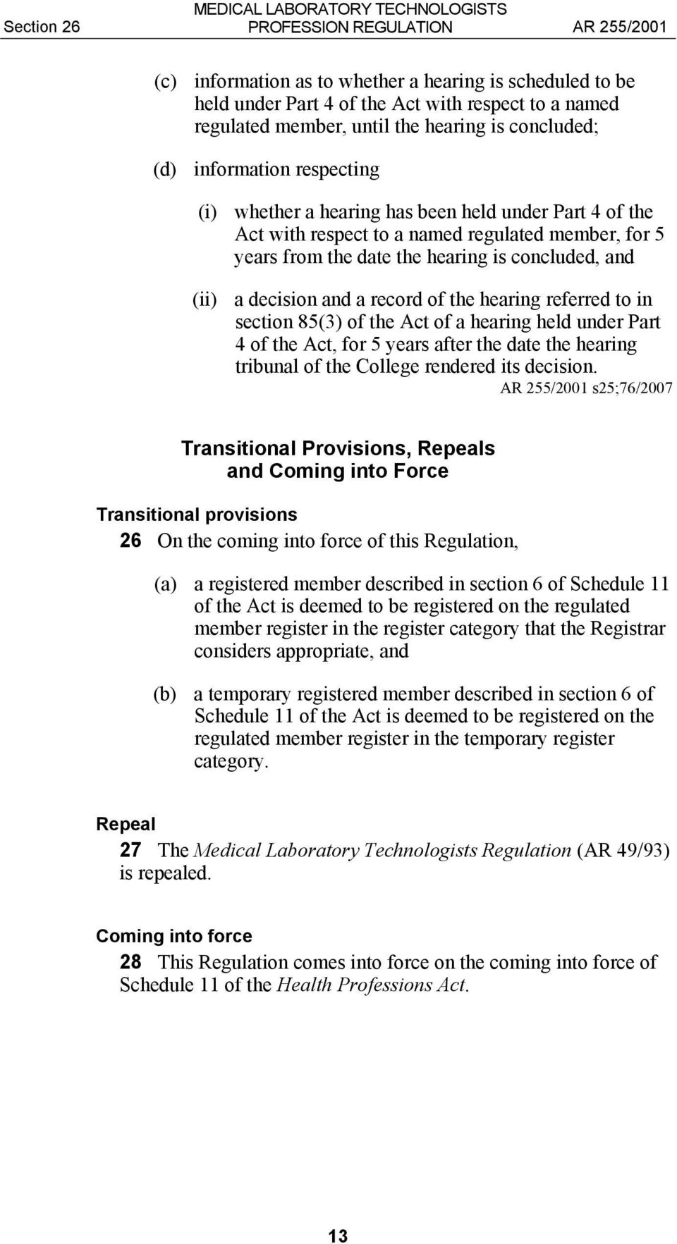 and a record of the hearing referred to in section 85(3) of the Act of a hearing held under Part 4 of the Act, for 5 years after the date the hearing tribunal of the College rendered its decision.