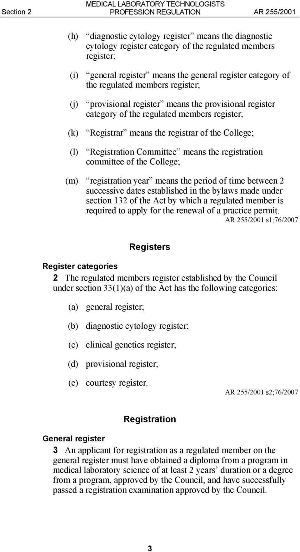 Registration Committee means the registration committee of the College; (m) registration year means the period of time between 2 successive dates established in the bylaws made under section 132 of