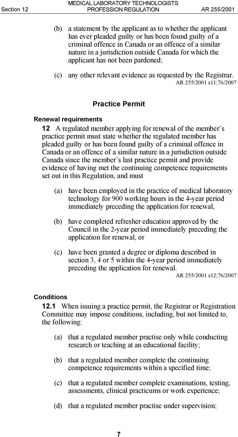 s11;76/2007 Practice Permit Renewal requirements 12 A regulated member applying for renewal of the member s practice permit must state whether the regulated member has pleaded guilty or has been