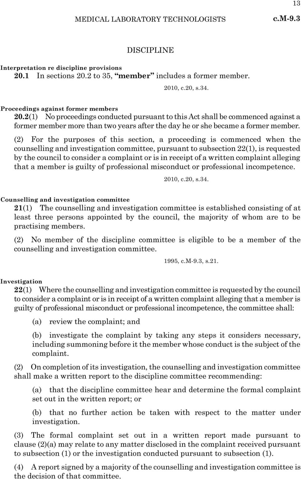 (2) For the purposes of this section, a proceeding is commenced when the counselling and investigation committee, pursuant to subsection 22(1), is requested by the council to consider a complaint or