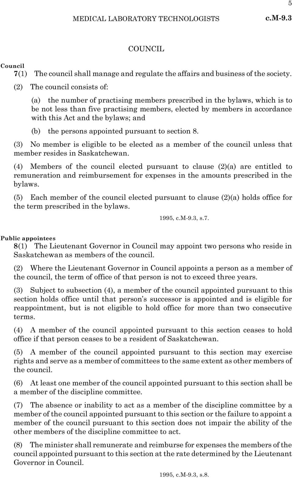 the bylaws; and (b) the persons appointed pursuant to section 8. (3) No member is eligible to be elected as a member of the council unless that member resides in Saskatchewan.