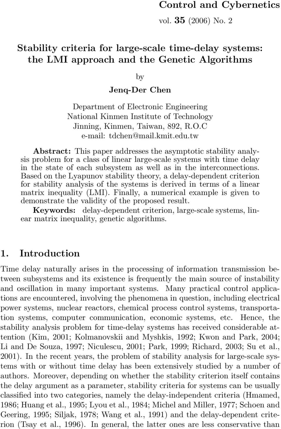 large-scale systems with time delay in the state of each subsystem as well as in the interconnections Based on the Lyapunov stability theory, a delay-dependent criterion for stability analysis of the
