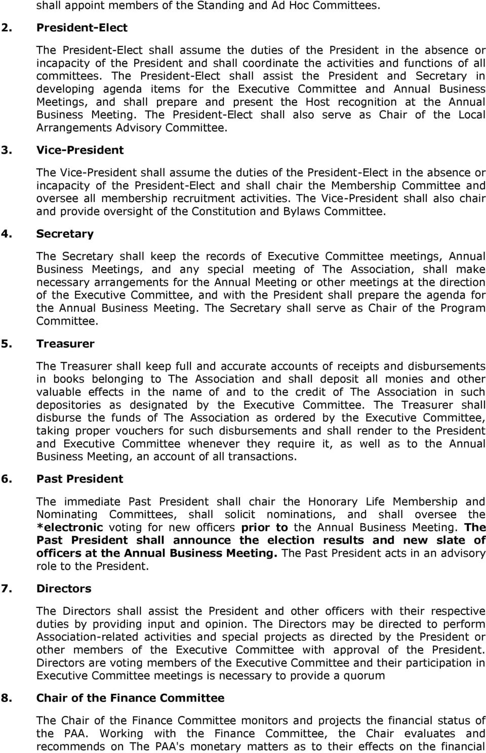 The President-Elect shall assist the President and Secretary in developing agenda items for the Executive Committee and Annual Business Meetings, and shall prepare and present the Host recognition at