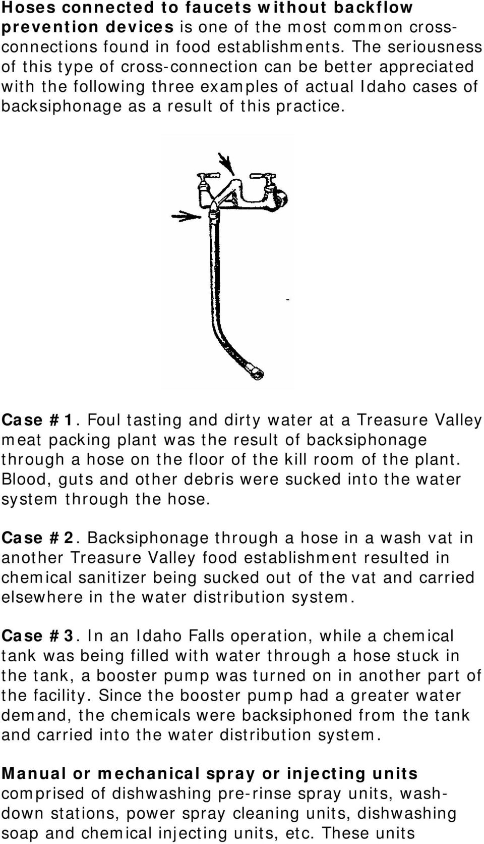 Foul tasting and dirty water at a Treasure Valley meat packing plant was the result of backsiphonage through a hose on the floor of the kill room of the plant.