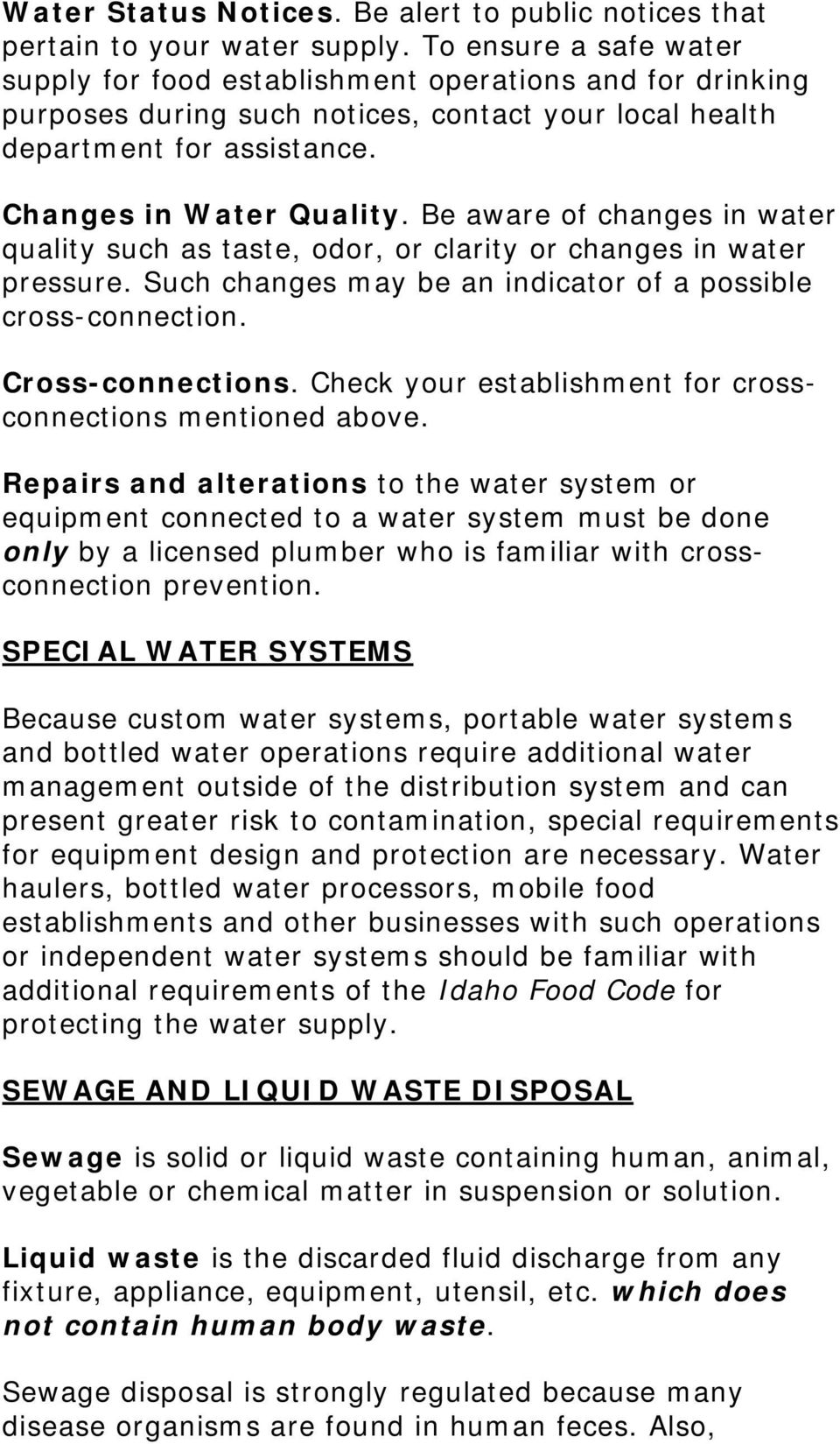 Be aware of changes in water quality such as taste, odor, or clarity or changes in water pressure. Such changes may be an indicator of a possible cross-connection. Cross-connections.