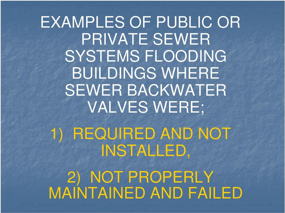 BACKWATER VALVES WERE; 1) REQUIRED AND
