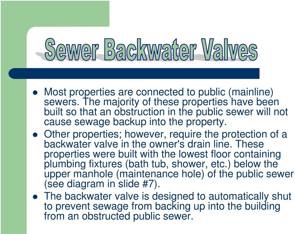 Other properties; however, require the protection of a backwater valve in the owner's drain line.