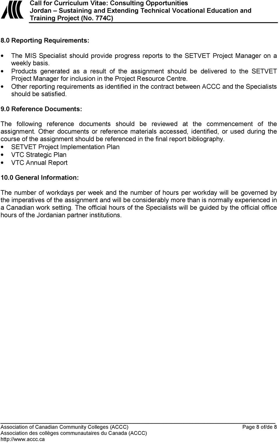 Other reporting requirements as identified in the contract between ACCC and the Specialists should be satisfied. 9.