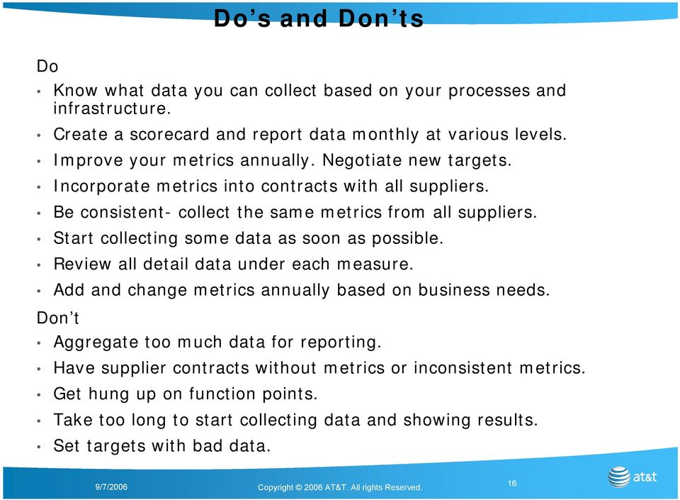 Start collecting some data as soon as possible. Review all detail data under each measure. Add and change metrics annually based on business needs.