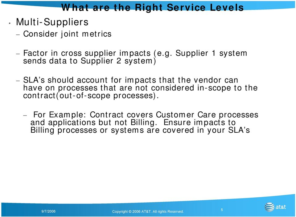 Supplier 1 system sends data to Supplier 2 system) SLA s should account for impacts that the vendor can have on