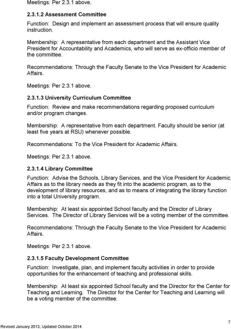 Recommendations: Through the Faculty Senate to the Vice President for Academic Affairs. Meetings: Per 2.3.1