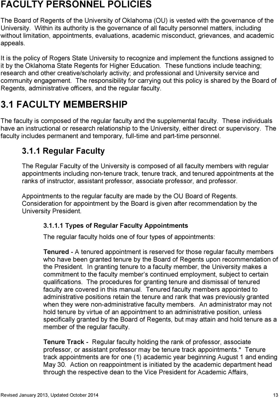 It is the policy of Rogers State University to recognize and implement the functions assigned to it by the Oklahoma State Regents for Higher Education.