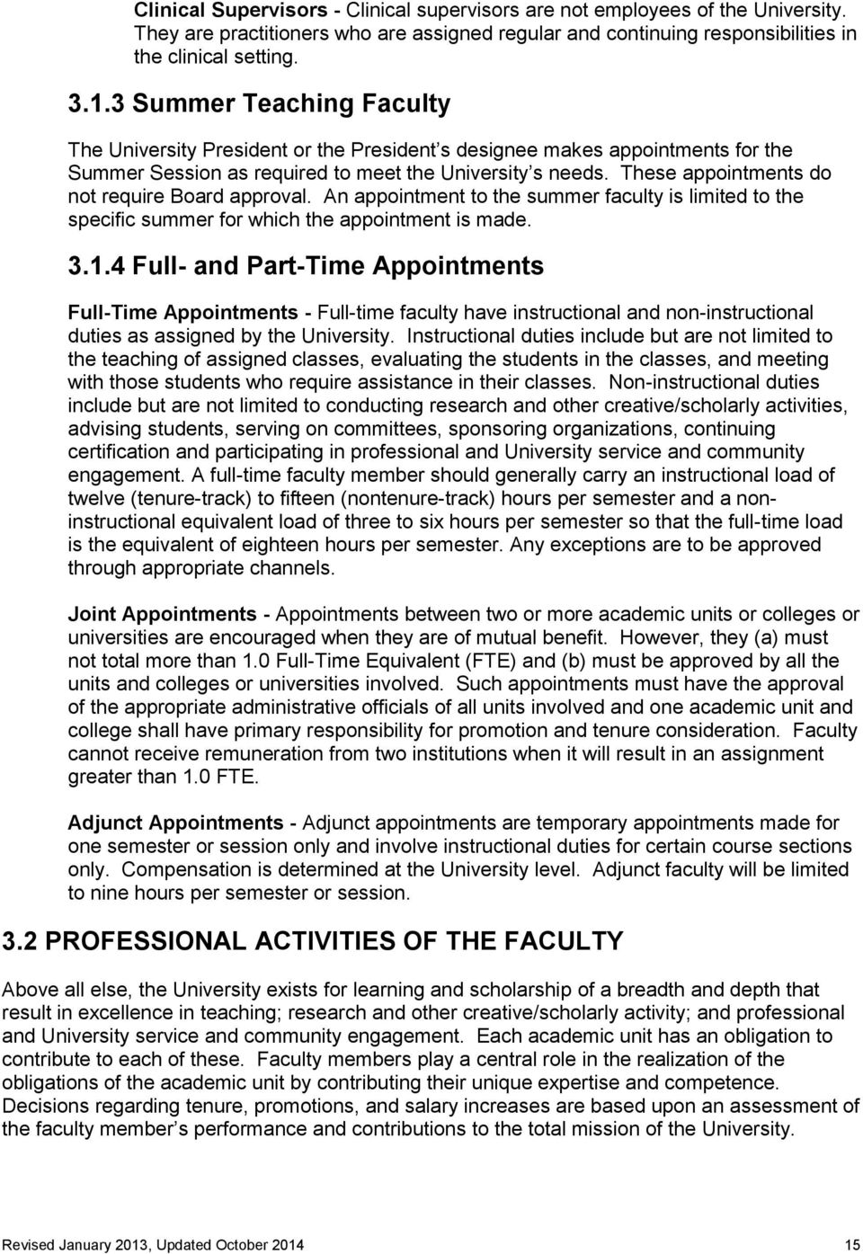 These appointments do not require Board approval. An appointment to the summer faculty is limited to the specific summer for which the appointment is made. 3.1.
