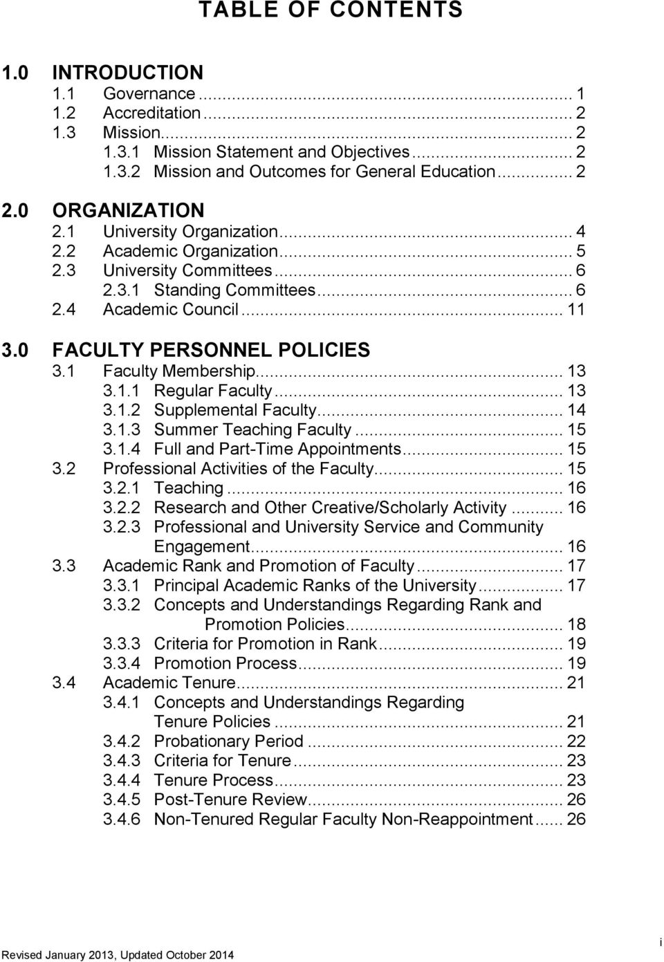 0 FACULTY PERSONNEL POLICIES 3.1 Faculty Membership... 13 3.1.1 Regular Faculty... 13 3.1.2 Supplemental Faculty... 14 3.1.3 Summer Teaching Faculty... 15 3.1.4 Full and Part-Time Appointments... 15 3.2 Professional Activities of the Faculty.